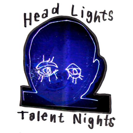Head Lights / Talent Nights